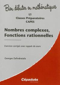 Nombres complexes, fonctions rationnelles : L1, classes préparatoires, Capes : exercices corrigés avec rappels de cours