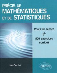 Précis de mathématiques et de statistiques : cours de licence avec plus de 500 exemples commentés et exercices corrigés