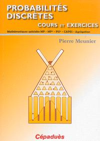 Probabilités discrètes : cours et exercices : mathématiques spéciales MP, MP*, PSI*, CAPES, Agrégation