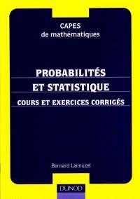 Probabilités et statistique : cours et exercices corrigés : CAPES de mathématiques