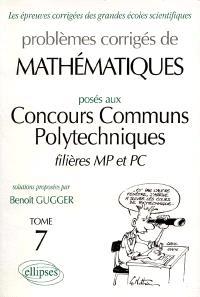 Problèmes corrigés de mathématiques posés au concours communs polytechniques, filières MP et PC
