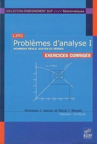 Problèmes d'analyse, L3M1 : exercices corrigés. Volume 1, Nombres réels, suites et séries