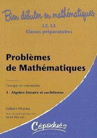 Problèmes de mathématiques : corrigés et commentés. Volume 3, Algèbre linéaire et euclidienne