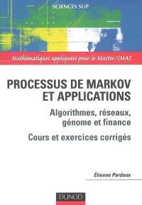 Processus de Markov et applications : algorithmes, réseaux, génome et finance : cours et exercices corrigés