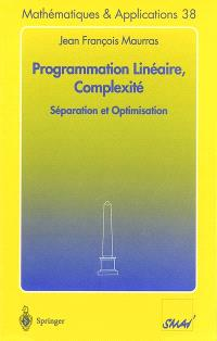 Programmation linéaire, complexité : séparation et optimisation