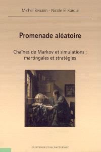Promenade aléatoire : chaînes de Markov et simulations, martingales et stratégies