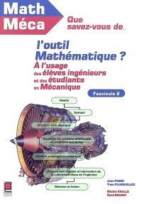Que savez-vous de l'outil mathématique ? : à l'usage des élèves-ingénieurs et des étudiants en mécanique. Volume 2