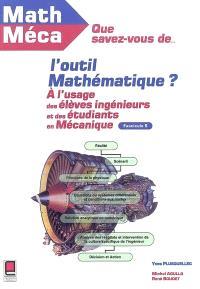 Que savez-vous de l'outil mathématique ? : à l'usage des élèves-ingénieurs et des étudiants en mécanique. Volume 5