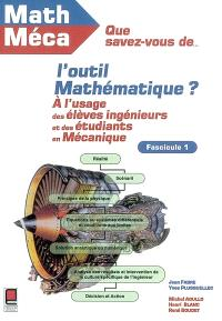 Que savez-vous de l'outil mathématique ? : à l'usage des élèves-ingénieurs et des étudiants en mécanique. Volume 1, Mathématiques à l'usage des mécaniciens