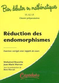 Réduction des endomorphismes : exercices corrigés avec rappels de cours : L1, L2, L3, classes préparatoires