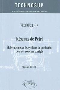 Réseaux de Petri : élaboration pour les systèmes de production, cours et exercices corrigés : production