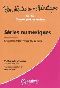 Séries numériques : L2, L3 classes préparatoires : exercices corrigés avec rappels de cours