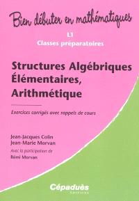 Structures algébriques élémentaires, arithmétique : L1, classes préparatoires : exercices corrigés avec rappels de cours