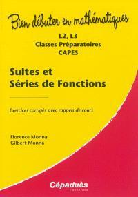 Suites et séries de fonctions : L2, L3, classes préparatoires, Capes : exercices corrigés avec rappels de cours