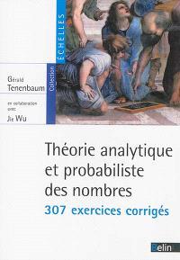 Théorie analytique et probabiliste des nombres : 307 exercices corrigés