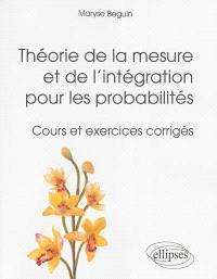 Théorie de la mesure et de l'intégration pour les probabilités : cours et exercices corrigés