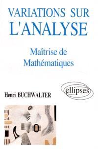Variations sur l'analyse : maîtrise de mathématiques