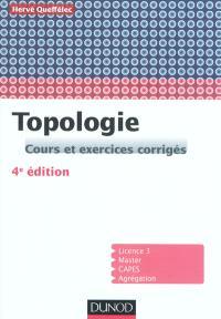 Topologie : cours et exercices corrigés : licence 3, master, CAPES, agrégation