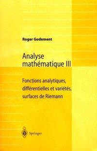 Analyse mathématique. Volume 3, Fonctions analytiques, différentielles et variétés, surfaces de Riemann