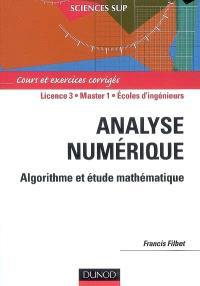 Analyse numérique, algorithme et étude mathématique : cours et exercices corrigés : licence 3, Master 1, écoles d'ingénieurs
