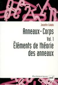Anneaux, corps. Volume 1, Eléments de théorie des anneaux