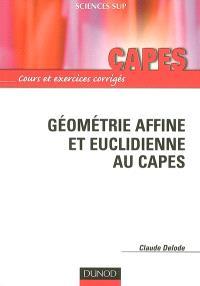 Géométrie affine et euclidienne au Capes : cours et exercices corrigés