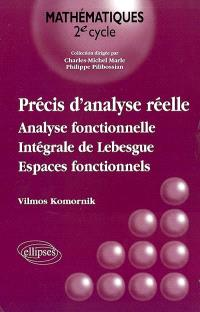Précis d'analyse réelle. Volume 2, Analyse fonctionnelle, intégrale de Lebesgue, espaces fonctionnels