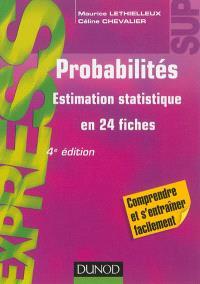 Probabilités : estimation statistique en 24 fiches : comprendre et s'entraîner facilement
