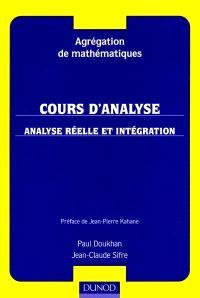 Agrégation de mathématiques. Volume 1, Cours d'analyse : analyse réelle et intégration : agrégation de mathématiques
