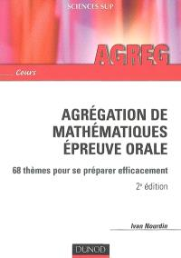 Agrégation de mathématiques, épreuve orale : 68 thèmes pour se préparer efficacement