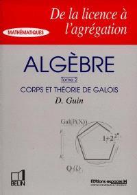 Algèbre. Volume 2, Corps et théorie de Galois