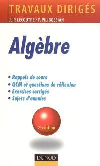 Algèbre : rappels de cours, QCM et questions de réflexion, exercices corrigés, sujets d'annales