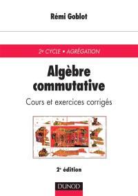 Algèbre commutative : cours et exercices corrigés