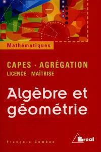 Algèbre et géométrie : agrégation, CAPES, licence-maîtrise