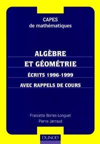 Algèbre et géométrie : écrits 1996-1999, avec rappels de cours : CAPES de mathématiques