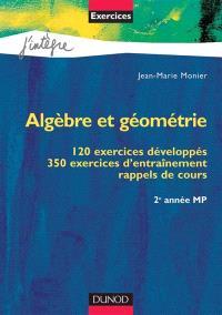 Algèbre et géométrie, MP 2e année, exercices corrigés : 120 exercices développés, 350 exercices d'entraînement, rappels de cours