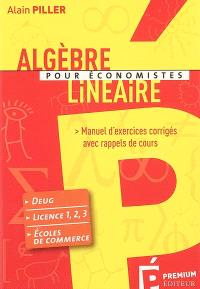 Algèbre linéaire pour économistes : manuel d'exercices corrigés avec rappels de cours : DEUG, licence 1-2-3, écoles de commerce