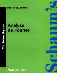 Analyse de Fourier : et application aux problèmes de valeurs aux limites : cours et problèmes