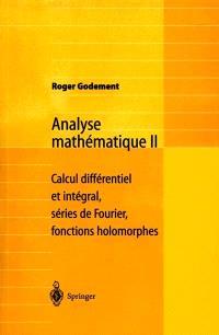 Analyse mathématique. Volume 2, Calcul différentiel et intégral, séries de Fourier, fonctions holomorphes