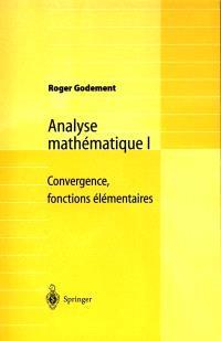 Analyse mathématique. Volume 1, Convergence, fonctions élémentaires : concours MP ENSC