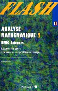 Analyse mathématiques, DEUG sciences. Volume 2, Résumés de cours, exercices et problèmes corrigés : 2e année, classes de mathématiques spéciales
