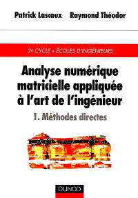 Analyse numérique matricielle appliquée à l'art de l'ingénieur. Volume 1, Méthodes directes