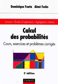 Calcul des probabilités : cours, exercices et problèmes corrigés : Licence, Ecoles d'ingénieurs, Agrégation interne