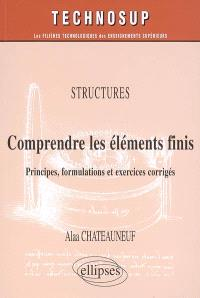 Comprendre les éléments finis : principes, formulations et exercices corrigés : structures