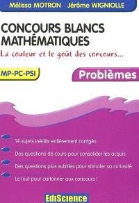 Concours blancs mathématiques : la couleur et le goût des concours : MP-PC-PSI, problèmes