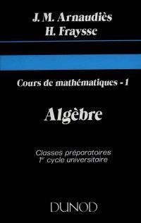 Cours de mathématiques. Volume 1, Algèbre