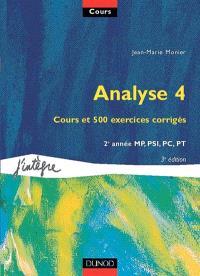 Cours de mathématiques. Volume 4, Analyse 4 : cours et 500 exercices corrigés, 2e année MP, PSI, PC, PT