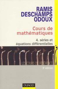 Cours de mathématiques. Volume 4, Séries et équations différentielles