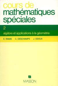 Cours de mathématiques spéciales. Volume 2, Algèbre et applications à la géométrie