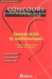 Epreuve écrite de mathématiques. Volume 1, Notions fondamentales et exercices corrigés